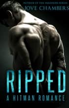 Ripped - A Hitman Romance ebook by Jove Chambers