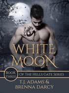 White Moon - Hells Gate, #3 ebook by TJ Adams, Brenna Darcy