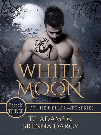 White Moon - Hells Gate, #3 ebook by Brenna Darcy,TJ Adams
