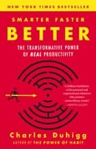 Smarter Faster Better - The Secrets of Being Productive in Life and Business eBook by Charles Duhigg