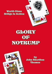 Glory of Notrump - World-Class Bridge in Action ebook by John Sheridan Thomas