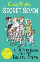 Secret Seven Colour Short Stories: An Afternoon With the Secret Seven - Book 3 ebook by Enid Blyton, Tony Ross