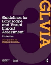 Guidelines for Landscape and Visual Impact Assessment ebook by Landscape Institute,I.E.M.A.