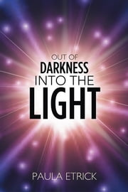Out of Darkness into the Light ebook by Paula Etrick
