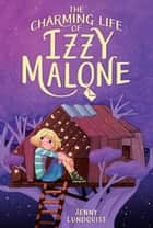 The Charming Life of Izzy Malone ebook by Jenny Lundquist