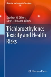 Trichloroethylene: Toxicity and Health Risks ebook by Kathleen M Gilbert,Sarah J Blossom