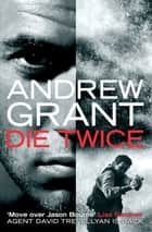 Die Twice: A David Trevellyan Novel 2 ebook by Andrew Grant