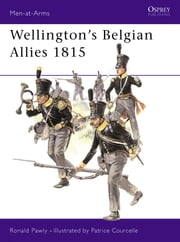 Wellington's Belgian Allies 1815 ebook by Ronald Pawly,Patrice Courcelle