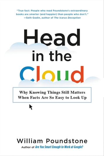 Head in the Cloud - Why Knowing Things Still Matters When Facts Are So Easy to Look Up eBook by William Poundstone