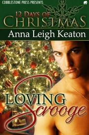Loving Scrooge ebook by Anna Leigh Keaton