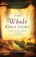 The Whole Bible Story ebook by Dr. William H. Marty