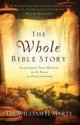 The Whole Bible Story - Everything That Happens in the Bible in Plain English ebook by Dr. William H. Marty