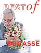 Best Of Alain Ducasse ebook by Alain Ducasse