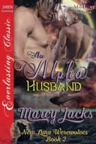 An Alpha Husband ebook by Marcy Jacks