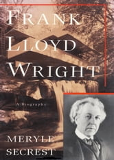 Frank Lloyd Wright ebook by Meryle Secrest