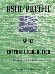Asia/Pacific as Space of Cultural Production ebook by Rob Wilson,Arif Dirlik