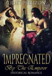 Impregnated By The Emperor ebook by Juliet Pellizon