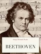 Beethoven ebook by George Alexander Fischer
