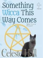 Something Wicca This Way Comes: Kitty Coven Series, Prequel ebook by Celeste Hall