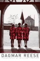 Growing Up Female in Nazi Germany ebook by Dagmar Reese, William Templer