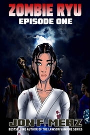 Zombie Ryu: Episode One - Episode One ebook by Jon F. Merz