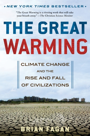 The Great Warming - Climate Change and the Rise and Fall of Civilizations ebook by Brian Fagan