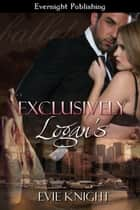 Exclusively Logan's ebook by Evie Knight