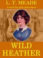 Wild Heather ebook by L. T. Meade