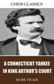 A Connecticut Yankee in King Arthur's Court ebook by Mark Twain