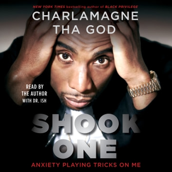 Shook One - Anxiety Playing Tricks on Me audiobook by Charlamagne Tha God