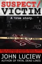 Suspect/Victim ebook by John Luciew