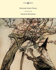 English Fairy Tales - Illustrated by Arthur Rackham ebook by Flora Annie Steel