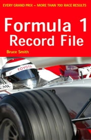 Formula 1 RecordFile - All Grands Prix ebook by Smith, B F