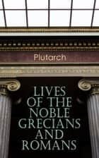 Lives of the Noble Grecians and Romans ebook by
