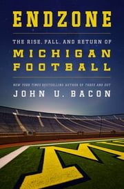 Endzone - The Rise, Fall, and Return of Michigan Football ebook by John U. Bacon