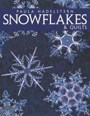 Snowflakes & Quilts ebook by Paula Nadelstern