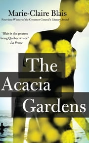 The Acacia Gardens ebook by Marie-Claire Blais,Nigel Spencer