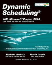 Dynamic Scheduling with Microsoft Project 2013 - The Book By and For Professionals ebook by Rodolfo Ambriz,Mario Landa