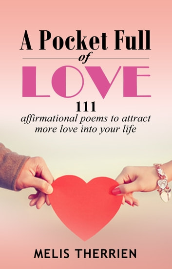A Pocket Full Of Love: 111 Affirmational Poems To Attract More Love Into Your Life ebook by Melis Therrien