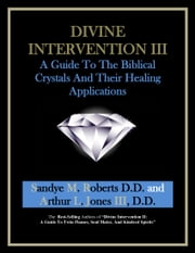 Divine Intervention III - A Guide To The Biblical Crystals - And Their Healing Applications ebook by Arthur Jones III
