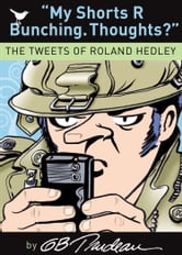My Shorts R Bunching. Thoughts? - The Tweets of Roland Hedley ebook by G. B. Trudeau