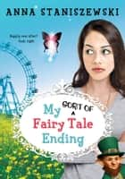 My Sort of Fairy Tale Ending ebook by Anna Staniszewski