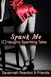 Spank Me: 10 Naughty Spanking Tales ebook by Savannah Reardon