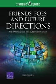 Friends, Foes, and Future Directions - U.S. Partnerships in a Turbulent World: Strategic Rethink ebook by Hans Binnendijk
