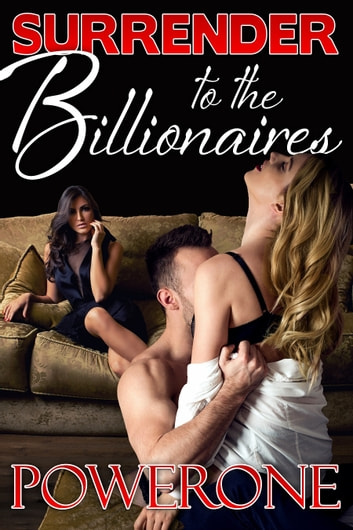Surrender to the Billionaires ebook by Powerone