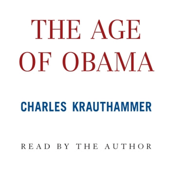 The Age of Obama audiobook by Charles Krauthammer