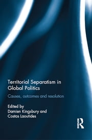 Territorial Separatism in Global Politics - Causes, Outcomes and Resolution ebook by Damien Kingsbury,Costas Laoutides