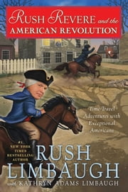 Rush Revere and the American Revolution - Time-Travel Adventures With Exceptional Americans ebook by Rush Limbaugh,Kathryn Adams Limbaugh