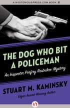 The Dog Who Bit a Policeman ebook by Stuart M. Kaminsky