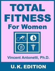 Total Fitness for Women - U.K. Edition ebook by Vincent Antonetti, Ph.D.